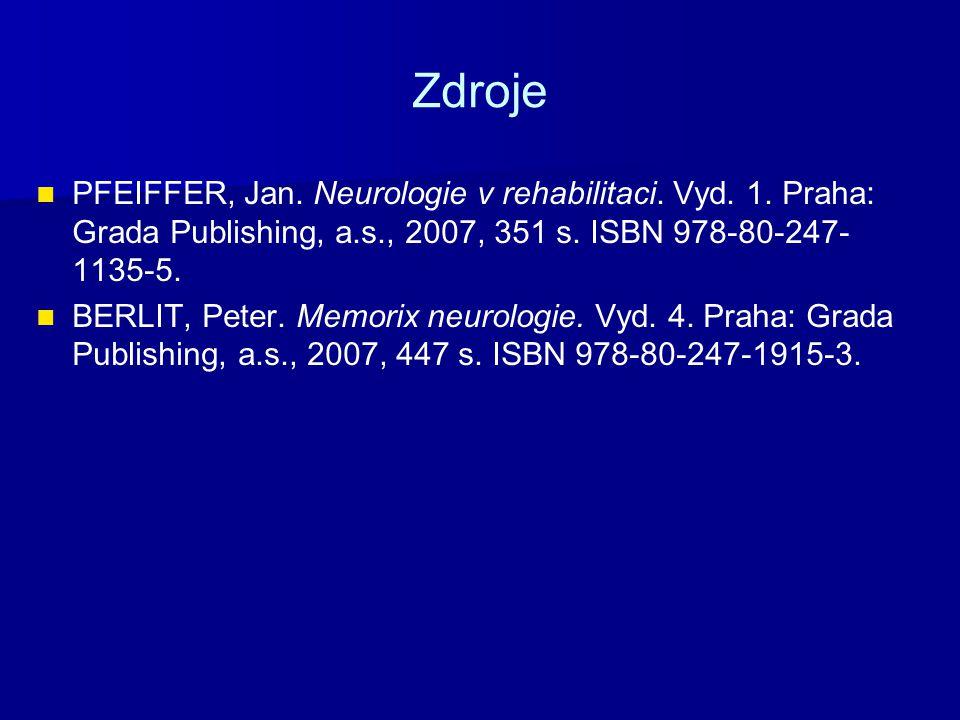 Zdroje PFEIFFER, Jan. Neurologie v rehabilitaci. Vyd. 1. Praha: Grada Publishing, a.s., 2007, 351 s. ISBN 978-80-247- 1135-5. BERLIT, Peter. Memorix n