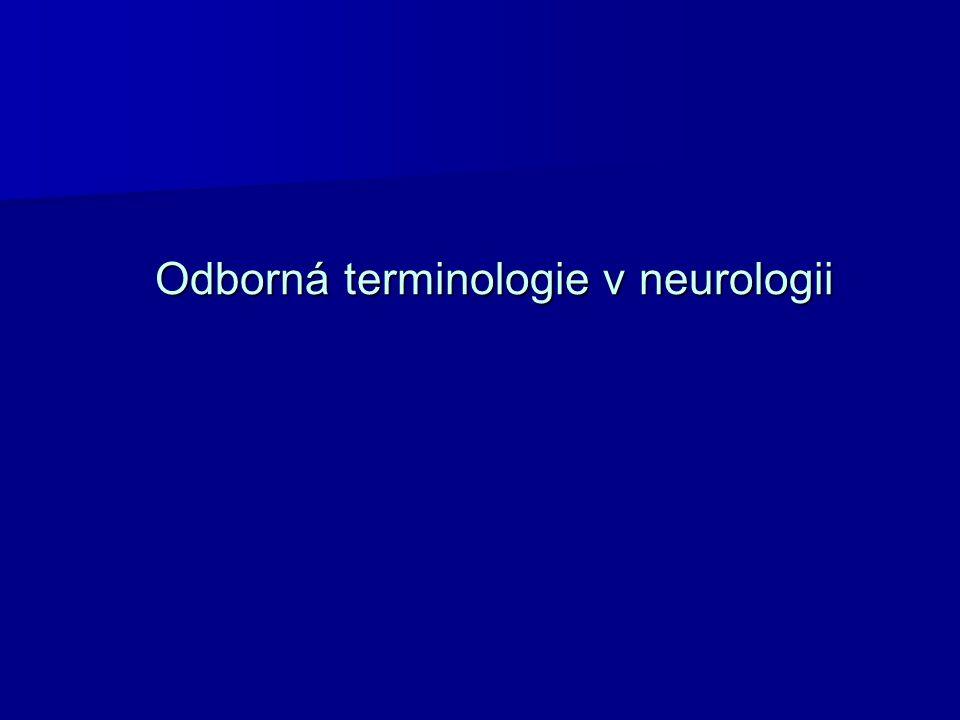 Terminologie Neurologie má jako každý obor svou speciální terminologii a v ní některé zvláštnosti.
