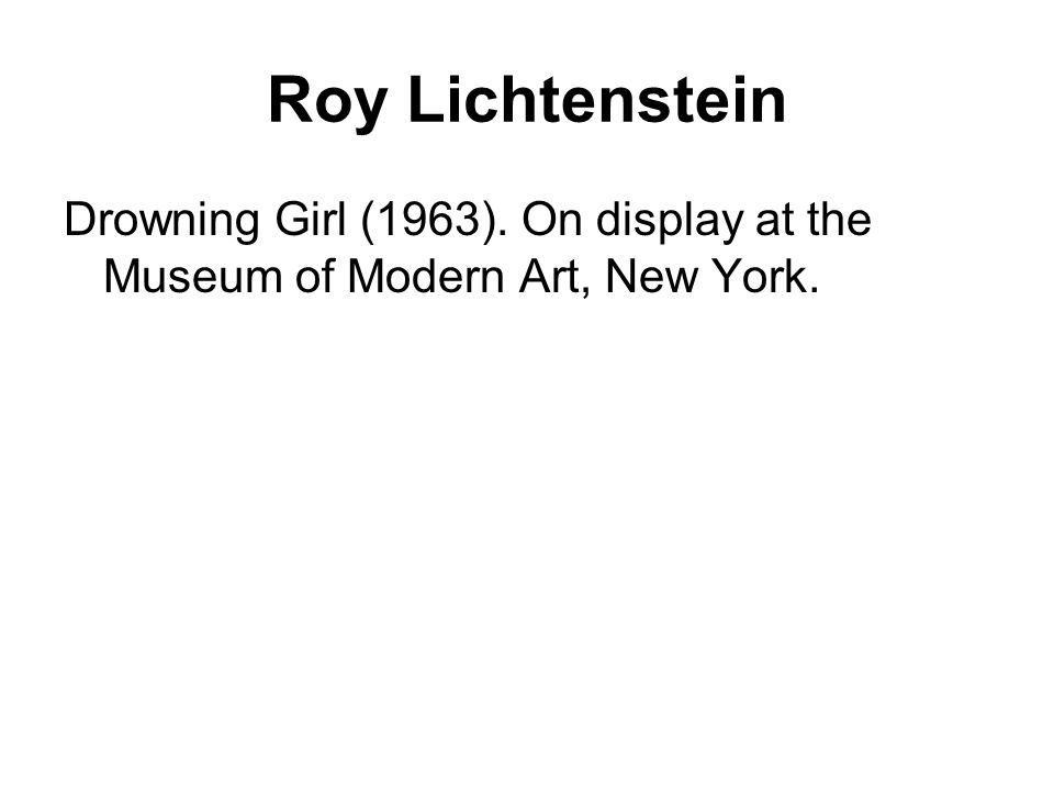 Roy Lichtenstein Drowning Girl (1963). On display at the Museum of Modern Art, New York.