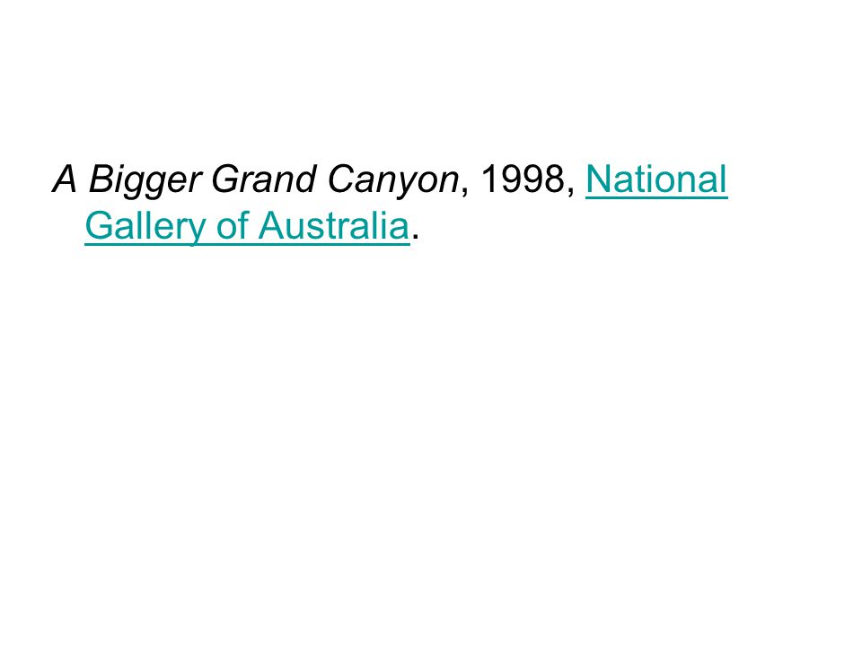 A Bigger Grand Canyon, 1998, National Gallery of Australia.National Gallery of Australia