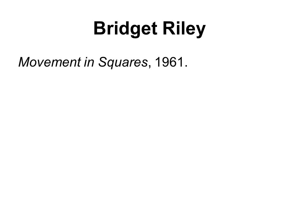 Bridget Riley Movement in Squares, 1961.