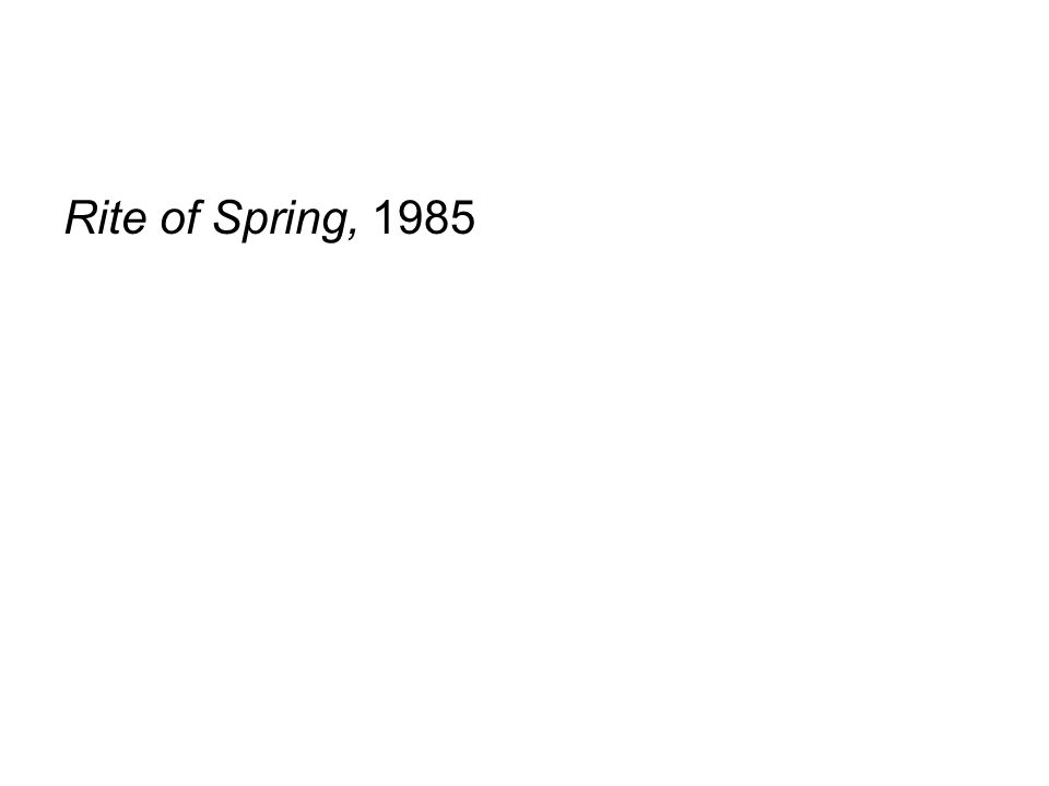 Rite of Spring, 1985