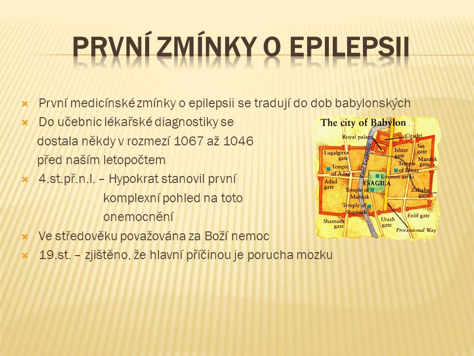  První medicínské zmínky o epilepsii se tradují do dob babylonských  Do učebnic lékařské diagnostiky se dostala někdy v rozmezí 1067 až 1046 před na