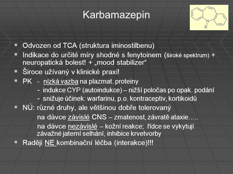 Karbamazepin   Odvozen od TCA (struktura iminostilbenu)   Indikace do určité míry shodné s fenytoinem ( široké spektrum) + neuropatická bolest! +