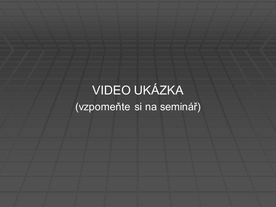 VIDEO UKÁZKA (vzpomeňte si na seminář)
