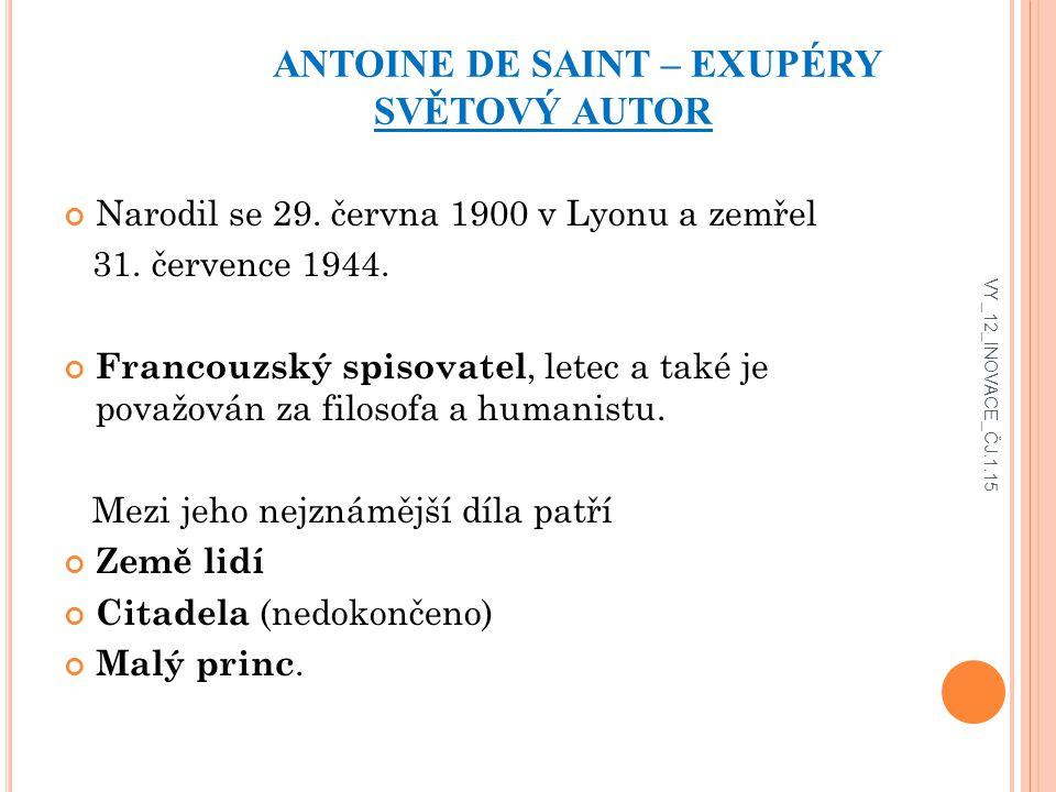 ANTOINE DE SAINT – EXUPÉRY SVĚTOVÝ AUTOR Narodil se 29.