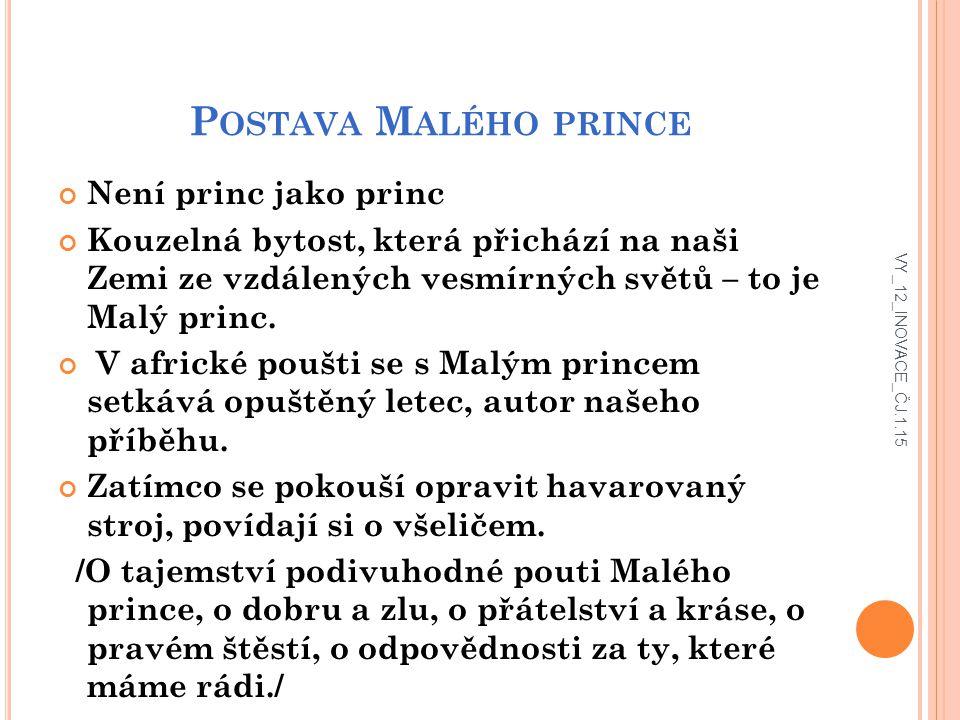 P OSTAVA M ALÉHO PRINCE Není princ jako princ Kouzelná bytost, která přichází na naši Zemi ze vzdálených vesmírných světů – to je Malý princ.