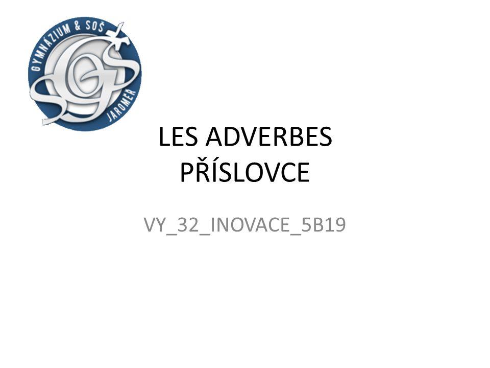 LES ADVERBES PŘÍSLOVCE VY_32_INOVACE_5B19