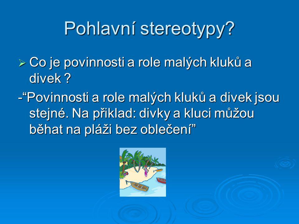 """Pohlavní stereotypy?  Co je povinnosti a role malých kluků a divek ? -""""Povinnosti a role malých kluků a divek jsou stejné. Na přiklad: divky a kluc"""