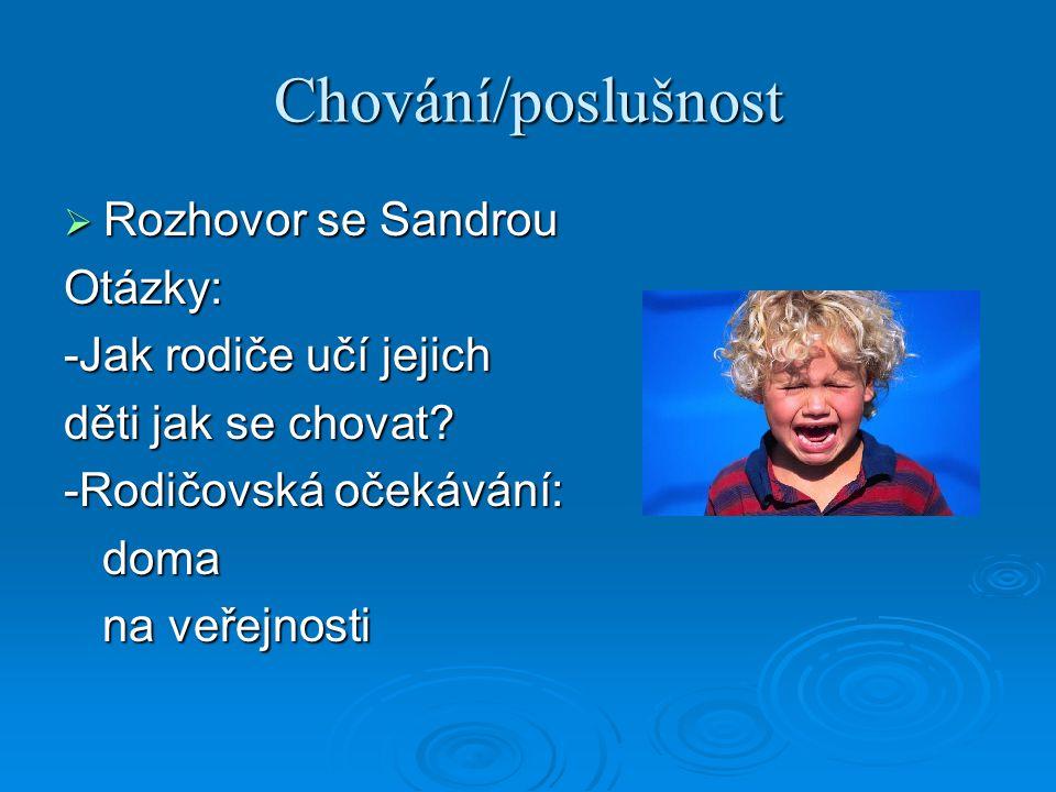 Chování/poslušnost  Rozhovor se Sandrou Otázky: -Jak rodiče učí jejich děti jak se chovat.