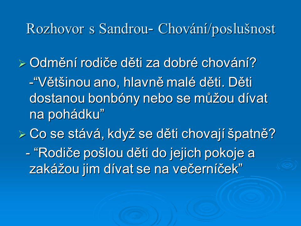 """Rozhovor s Sandrou - Chování/poslušnost  Odmění rodiče děti za dobré chování? -""""Většinou ano, hlavně malé děti. Děti dostanou bonbóny nebo se můžou d"""