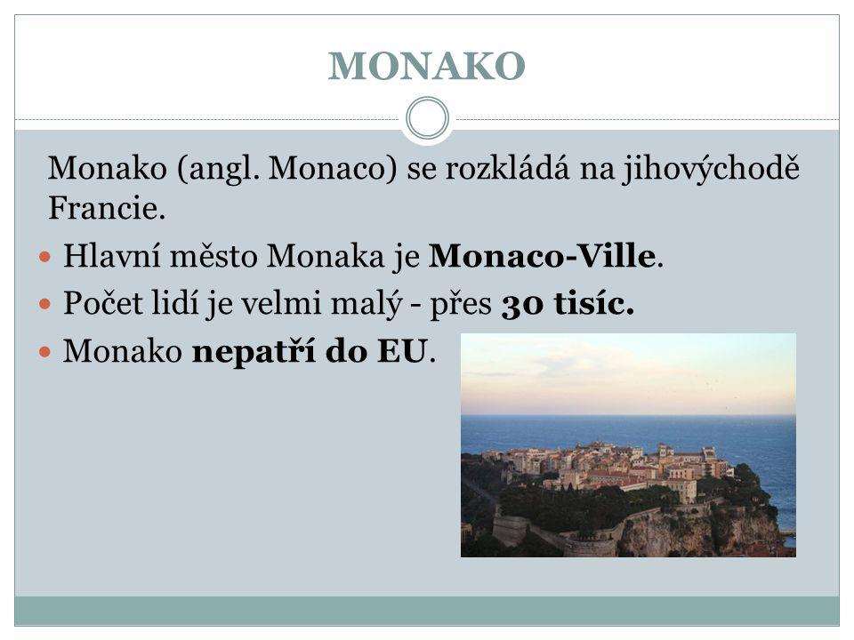 MONAKO Monako (angl. Monaco) se rozkládá na jihovýchodě Francie. Hlavní město Monaka je Monaco-Ville. Počet lidí je velmi malý - přes 30 tisíc. Monako