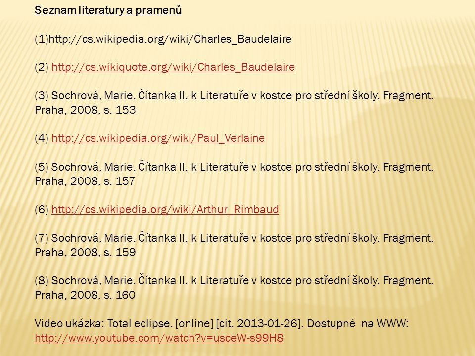 Seznam literatury a pramenů (1)http://cs.wikipedia.org/wiki/Charles_Baudelaire (2) http://cs.wikiquote.org/wiki/Charles_Baudelairehttp://cs.wikiquote.