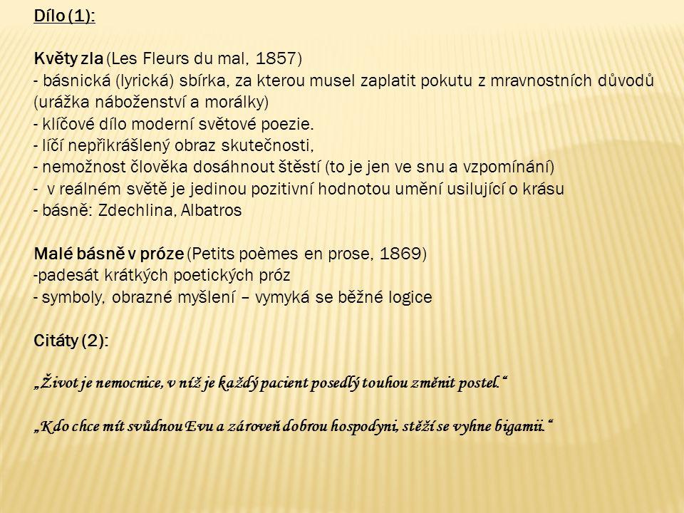Dílo (1): Květy zla (Les Fleurs du mal, 1857) - básnická (lyrická) sbírka, za kterou musel zaplatit pokutu z mravnostních důvodů (urážka náboženství a