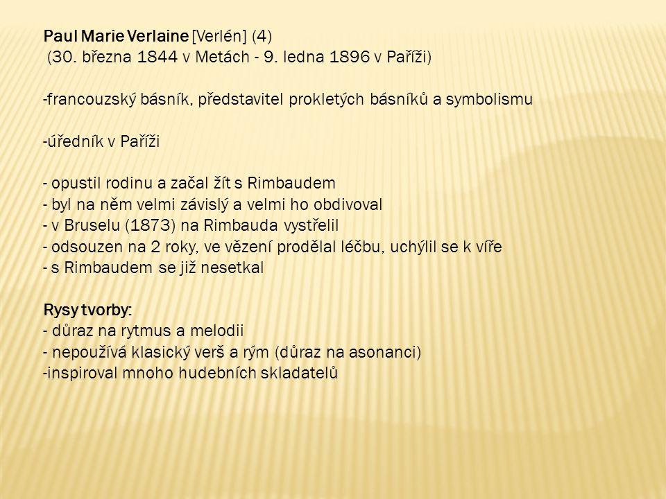 Paul Marie Verlaine [Verlén] (4) (30. března 1844 v Metách - 9. ledna 1896 v Paříži) -francouzský básník, představitel prokletých básníků a symbolismu