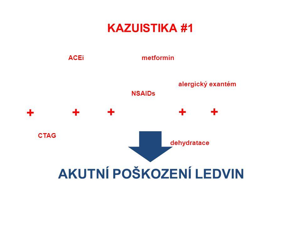 KAZUISTIKA #1 ACEi metformin CTAG NSAIDs alergický exantém dehydratace + + ++ + AKUTNÍ POŠKOZENÍ LEDVIN
