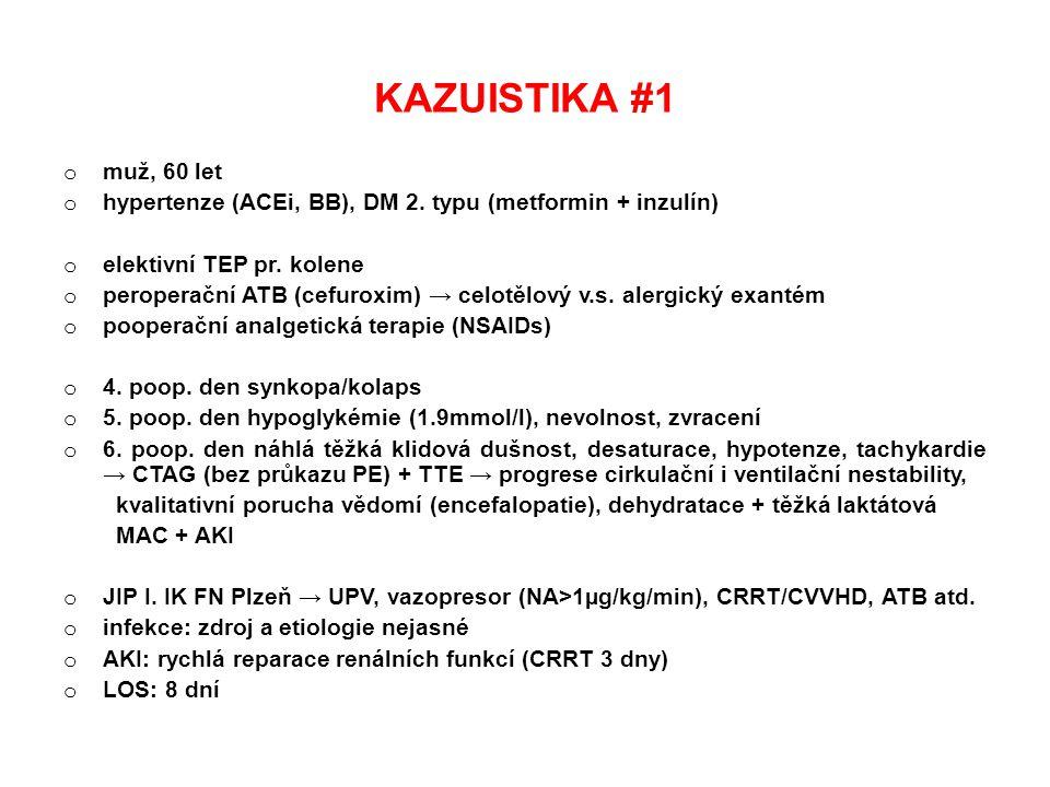 KAZUISTIKA #1 o muž, 60 let o hypertenze (ACEi, BB), DM 2. typu (metformin + inzulín) o elektivní TEP pr. kolene o peroperační ATB (cefuroxim) → celot