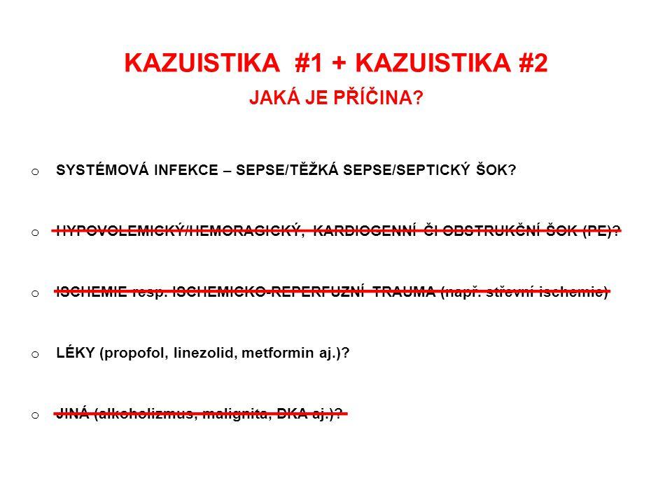 KAZUISTIKA #1 + KAZUISTIKA #2 JAKÁ JE PŘÍČINA? o SYSTÉMOVÁ INFEKCE – SEPSE/TĚŽKÁ SEPSE/SEPTICKÝ ŠOK? o HYPOVOLEMICKÝ/HEMORAGICKÝ, KARDIOGENNÍ ČI OBSTR