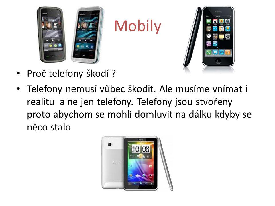 Mobily Proč telefony škodí ? Telefony nemusí vůbec škodit. Ale musíme vnímat i realitu a ne jen telefony. Telefony jsou stvořeny proto abychom se mohl
