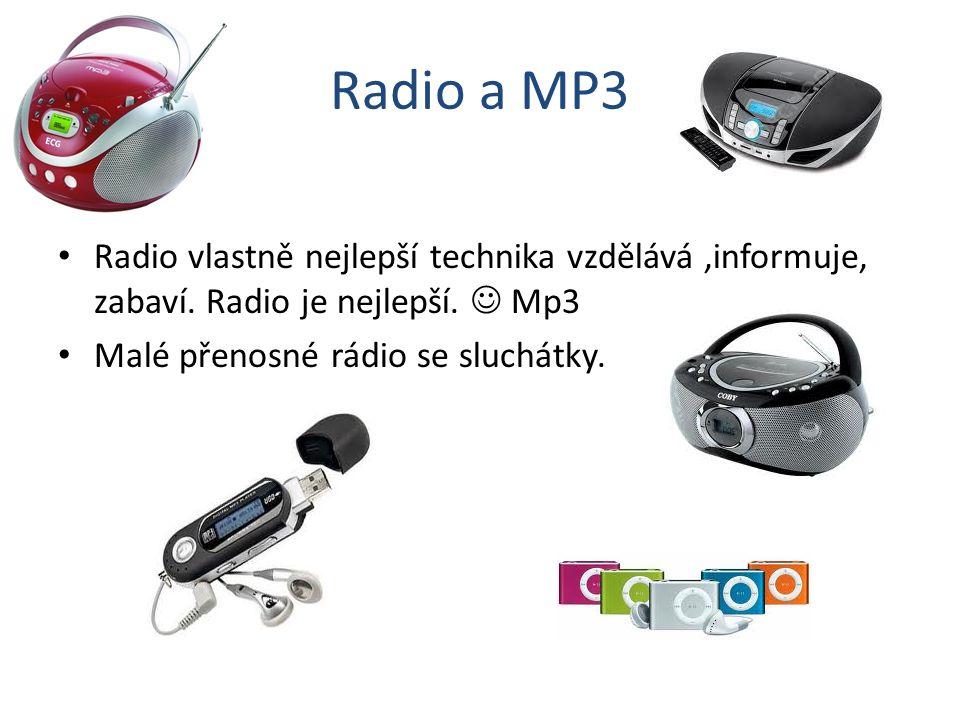 Radio a MP3 Radio vlastně nejlepší technika vzdělává,informuje, zabaví. Radio je nejlepší. Mp3 Malé přenosné rádio se sluchátky.