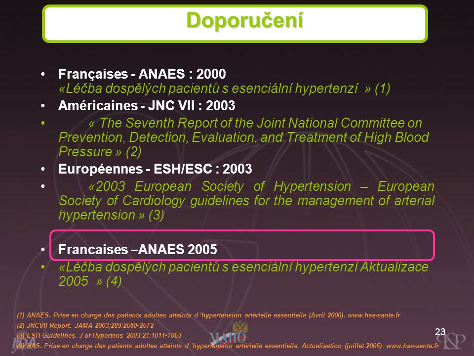 23 Françaises - ANAES : 2000 «Léčba dospělých pacientů s esenciální hypertenzí » (1) Américaines - JNC VII : 2003 « The Seventh Report of the Joint Na