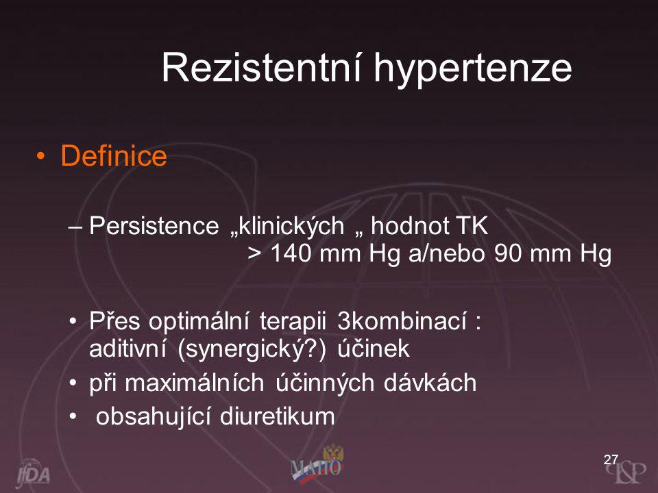 """27 Rezistentní hypertenze Definice –Persistence """"klinických """" hodnot TK > 140 mm Hg a/nebo 90 mm Hg Přes optimální terapii 3kombinací : aditivní (syne"""