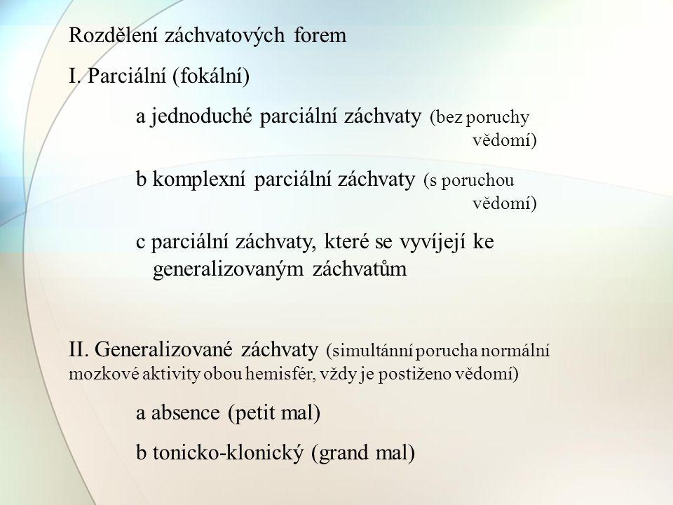 Rozdělení záchvatových forem I. Parciální (fokální) a jednoduché parciální záchvaty (bez poruchy vědomí) b komplexní parciální záchvaty (s poruchou vě