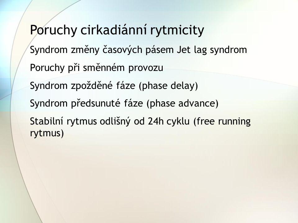 Poruchy cirkadiánní rytmicity Syndrom změny časových pásem Jet lag syndrom Poruchy při směnném provozu Syndrom zpožděné fáze (phase delay) Syndrom pře