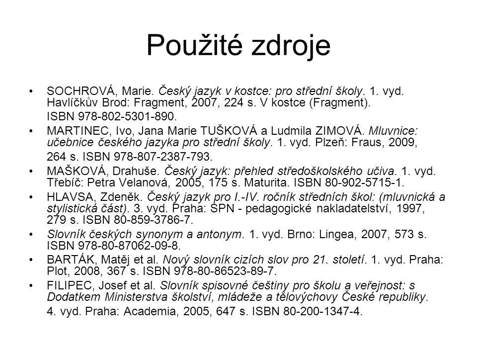 Použité zdroje SOCHROVÁ, Marie. Český jazyk v kostce: pro střední školy. 1. vyd. Havlíčkův Brod: Fragment, 2007, 224 s. V kostce (Fragment). ISBN 978-