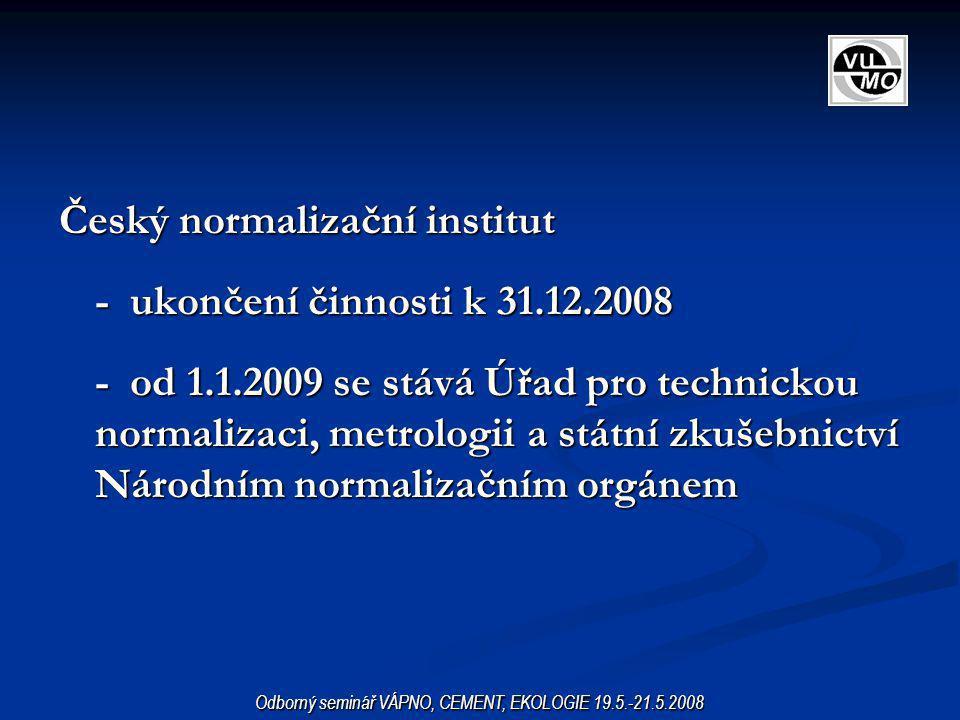 Český normalizační institut - ukončení činnosti k 31.12.2008 - od 1.1.2009 se stává Úřad pro technickou normalizaci, metrologii a státní zkušebnictví