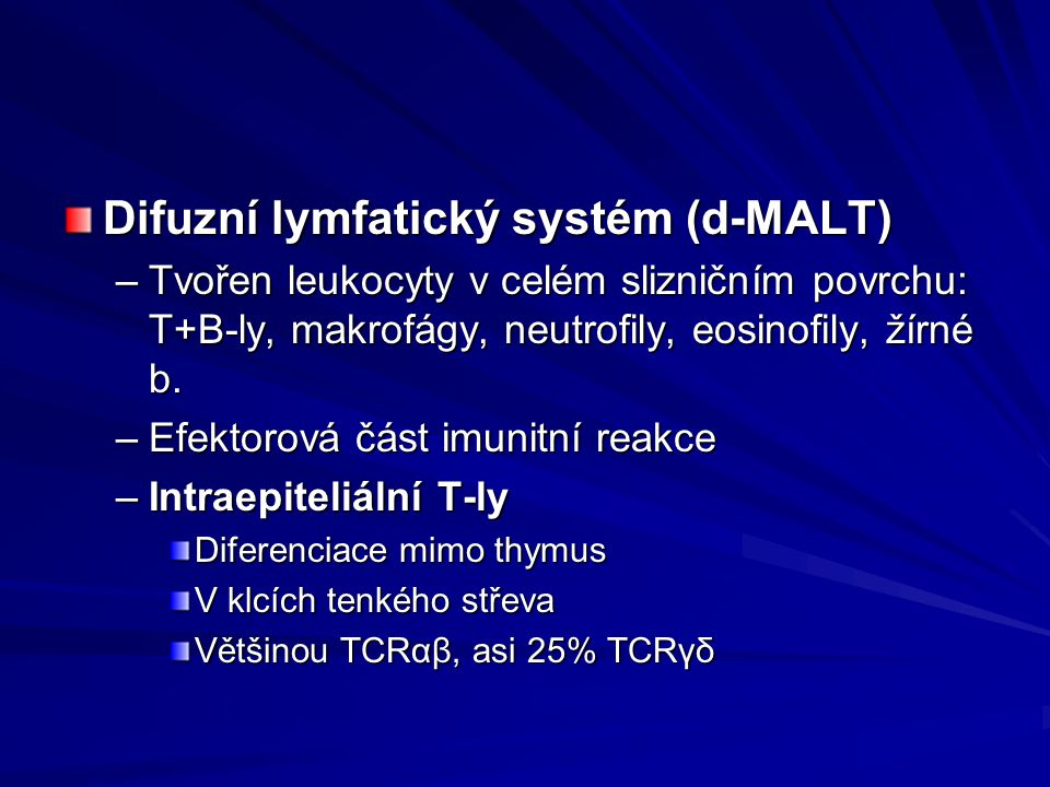 Difuzní lymfatický systém (d-MALT) –Tvořen leukocyty v celém slizničním povrchu: T+B-ly, makrofágy, neutrofily, eosinofily, žírné b. –Efektorová část