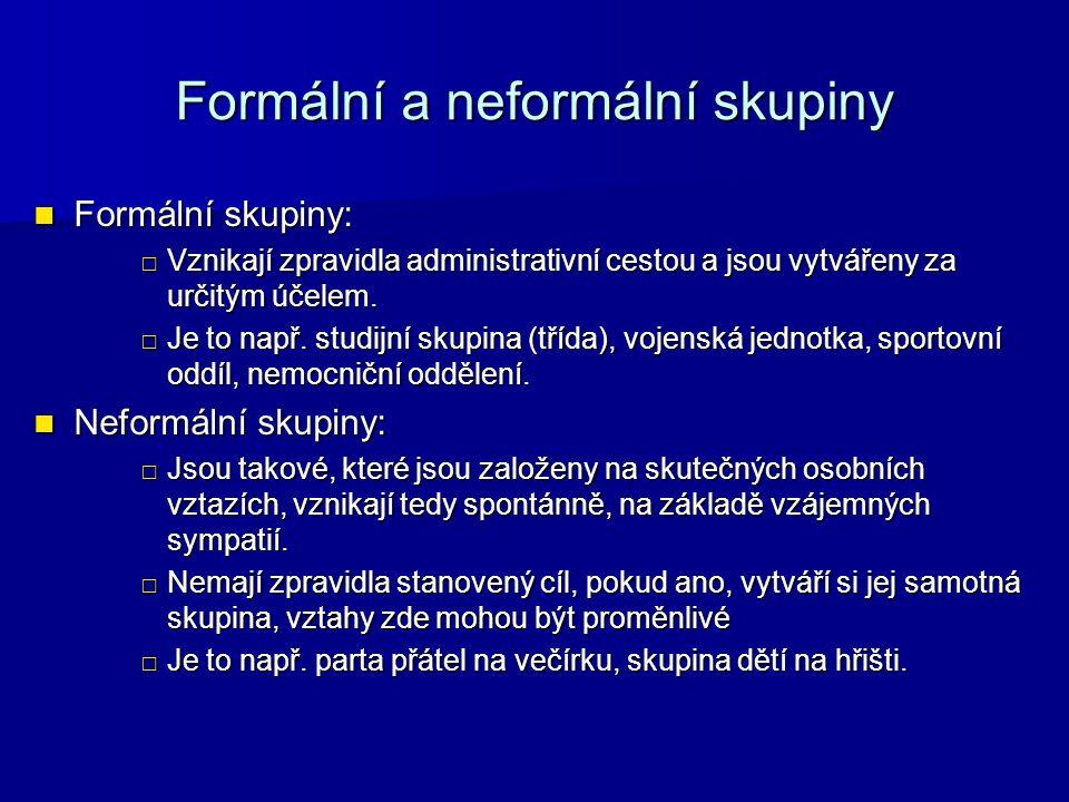 Formální a neformální skupiny Formální skupiny: Formální skupiny: □Vznikají zpravidla administrativní cestou a jsou vytvářeny za určitým účelem.