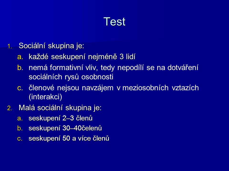 Test 1. Sociální skupina je: a.každé seskupení nejméně 3 lidí b.