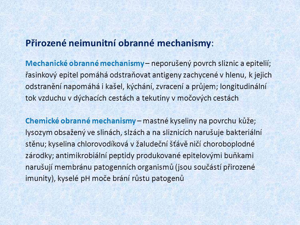 Přirozené neimunitní obranné mechanismy: Mechanické obranné mechanismy – neporušený povrch sliznic a epitelií; řasinkový epitel pomáhá odstraňovat ant