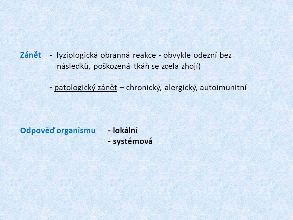 Zánět- fyziologická obranná reakce - obvykle odezní bez následků, poškozená tkáň se zcela zhojí) - patologický zánět – chronický, alergický, autoimuni