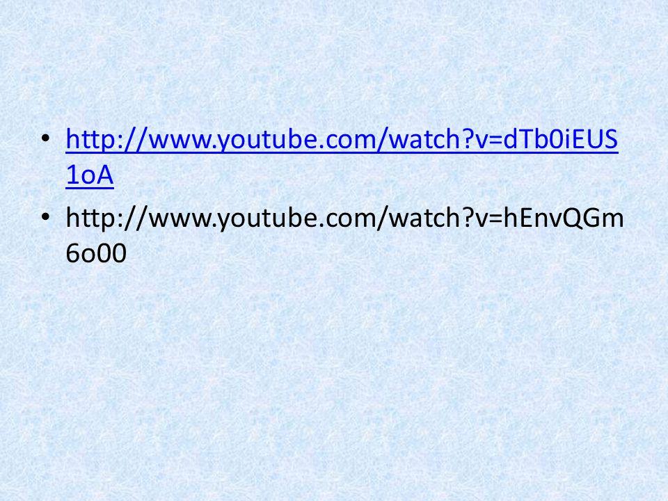 http://www.youtube.com/watch?v=dTb0iEUS 1oA http://www.youtube.com/watch?v=dTb0iEUS 1oA http://www.youtube.com/watch?v=hEnvQGm 6o00