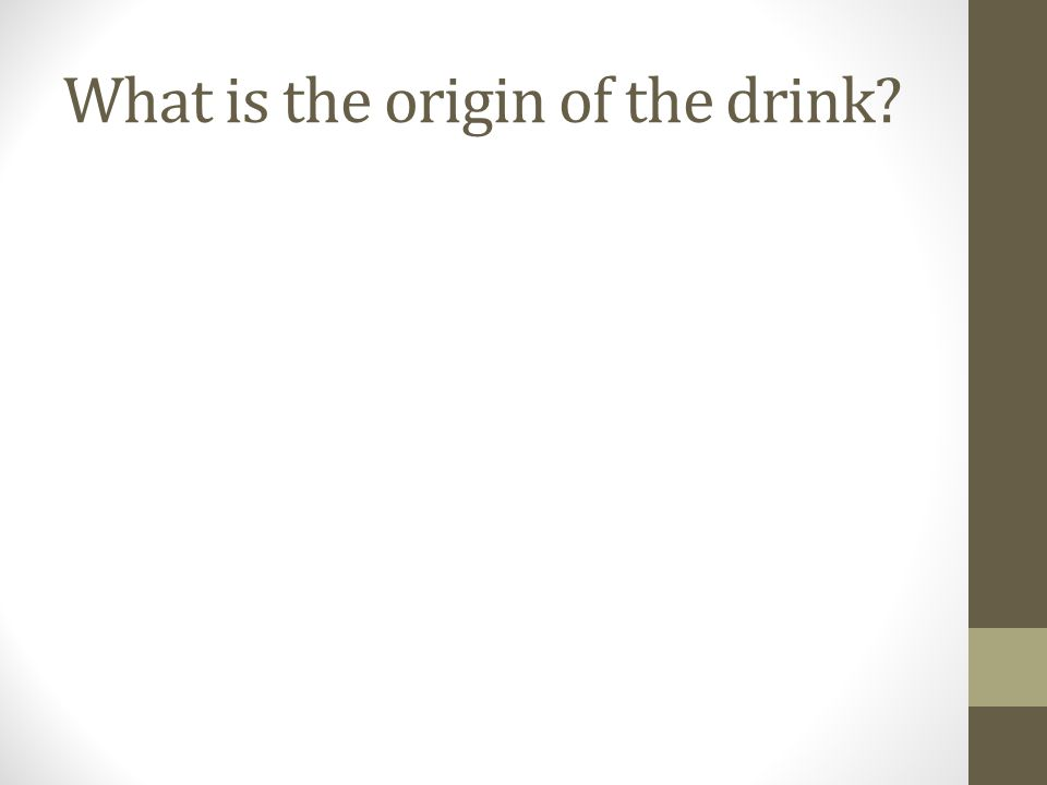What is the origin of the drink