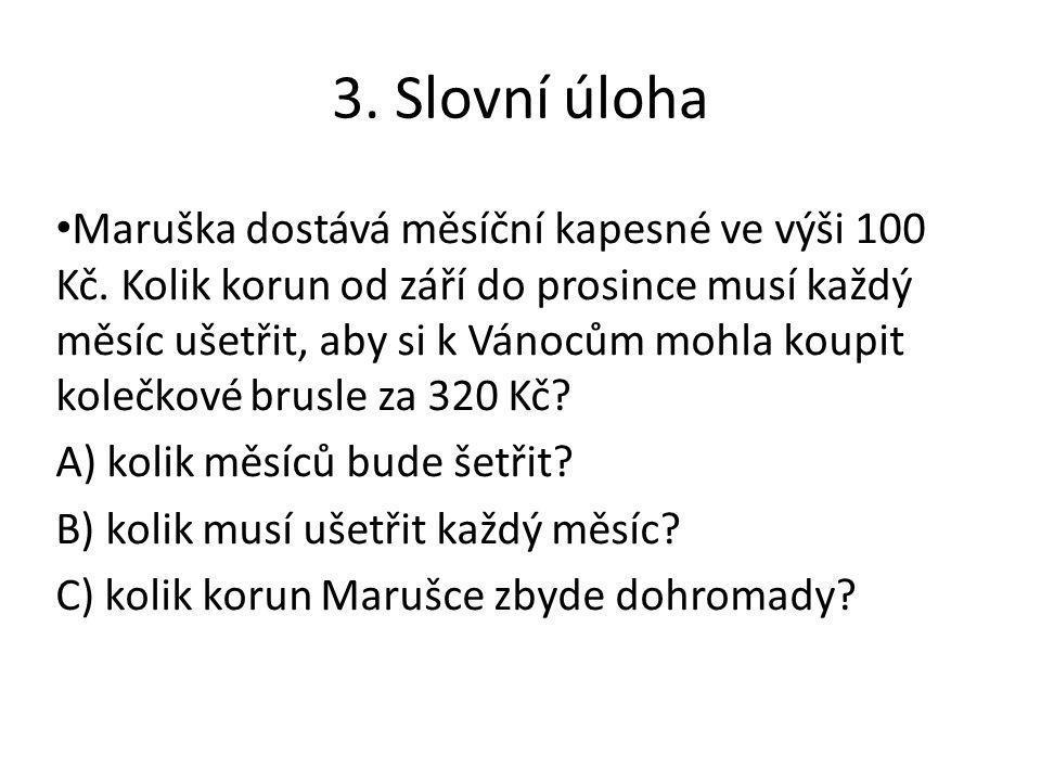 3. Slovní úloha Maruška dostává měsíční kapesné ve výši 100 Kč.