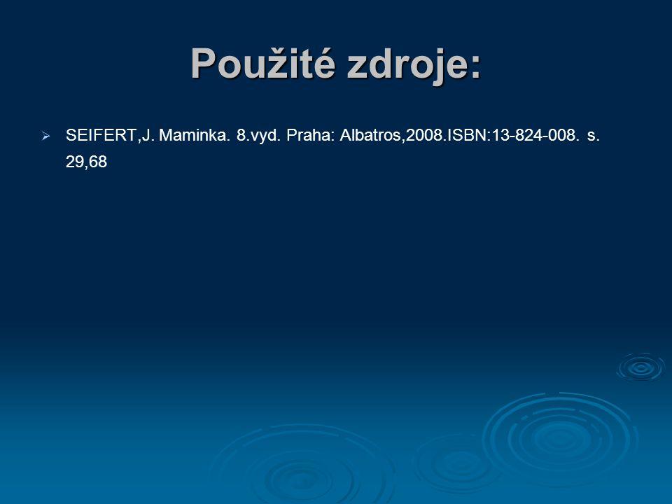 Použité zdroje:   SEIFERT,J. Maminka. 8.vyd. Praha: Albatros,2008.ISBN:13-824-008. s. 29,68