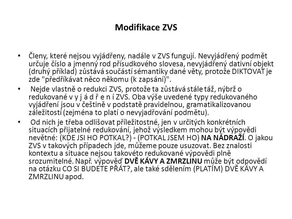 Modifikace ZVS Členy, které nejsou vyjádřeny, nadále v ZVS fungují. Nevyjádřený podmět určuje číslo a jmenný rod přísudkového slovesa, nevyjádřený dat