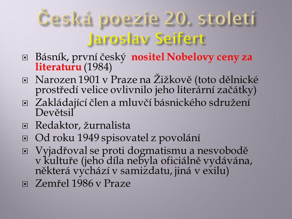  Básník, první český nositel Nobelovy ceny za literaturu (1984)  Narozen 1901 v Praze na Žižkově (toto dělnické prostředí velice ovlivnilo jeho literární začátky)  Zakládající člen a mluvčí básnického sdružení Devětsil  Redaktor, žurnalista  Od roku 1949 spisovatel z povolání  Vyjadřoval se proti dogmatismu a nesvobodě v kultuře (jeho díla nebyla oficiálně vydávána, některá vychází v samizdatu, jiná v exilu)  Zemřel 1986 v Praze