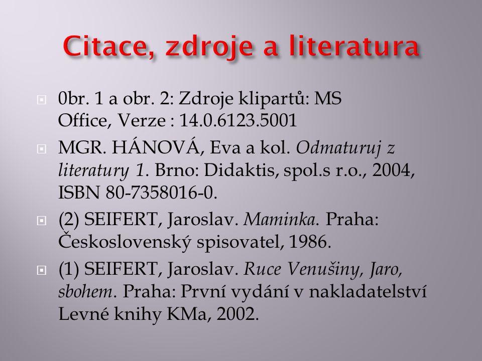  0br. 1 a obr. 2: Zdroje klipartů: MS Office, Verze : 14.0.6123.5001  MGR. HÁNOVÁ, Eva a kol. Odmaturuj z literatury 1. Brno: Didaktis, spol.s r.o.,