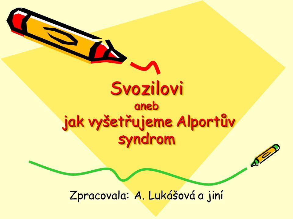 Svozilovi aneb jak vyšetřujeme Alportův syndrom Zpracovala: A. Lukášová a jiní