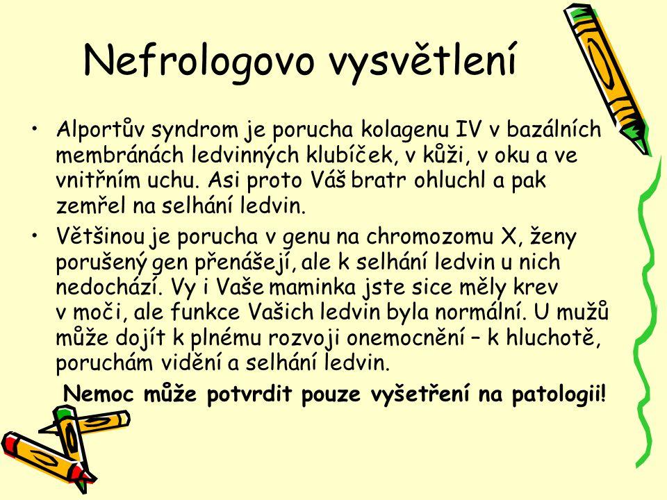 Nefrologovo vysvětlení Alportův syndrom je porucha kolagenu IV v bazálních membránách ledvinných klubíček, v kůži, v oku a ve vnitřním uchu. Asi proto