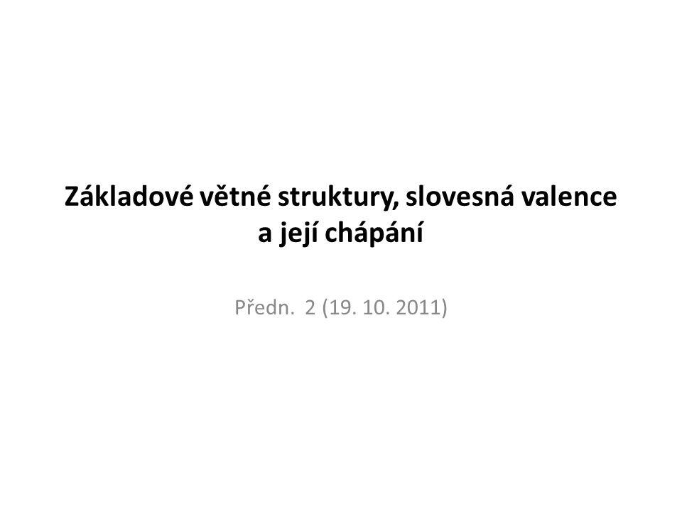 Základové větné struktury, slovesná valence a její chápání Předn. 2 (19. 10. 2011)