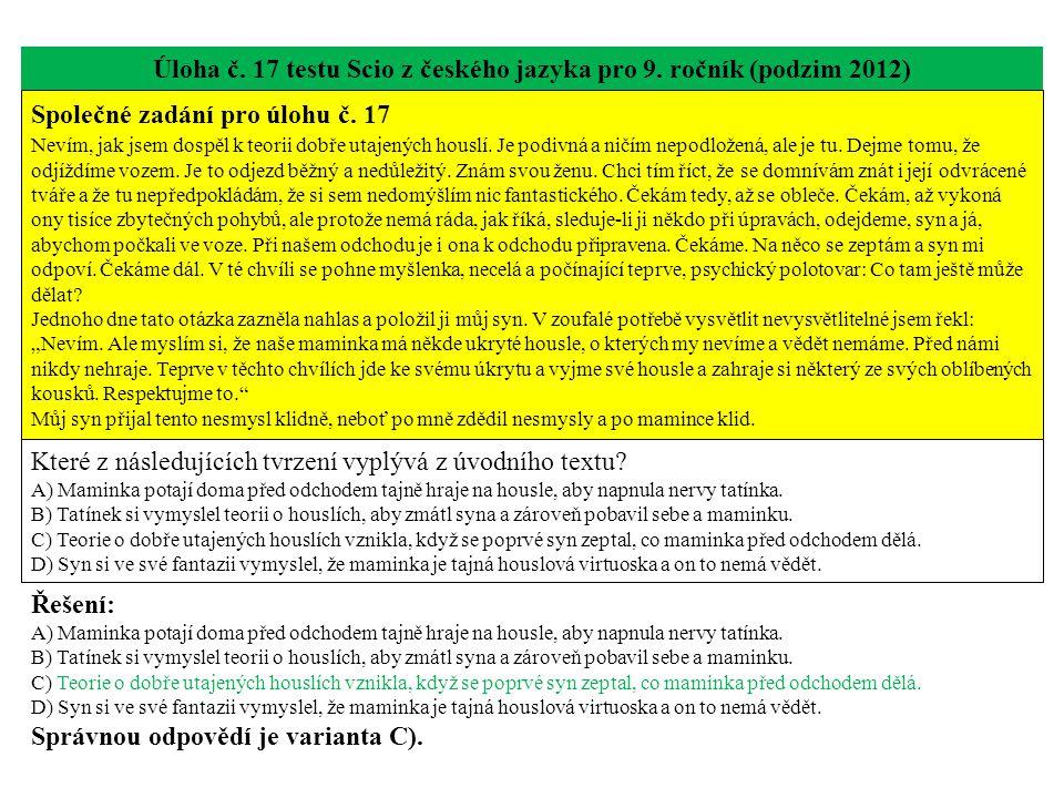 Úloha č. 17 testu Scio z českého jazyka pro 9. ročník (podzim 2012) Společné zadání pro úlohu č. 17 Nevím, jak jsem dospěl k teorii dobře utajených ho