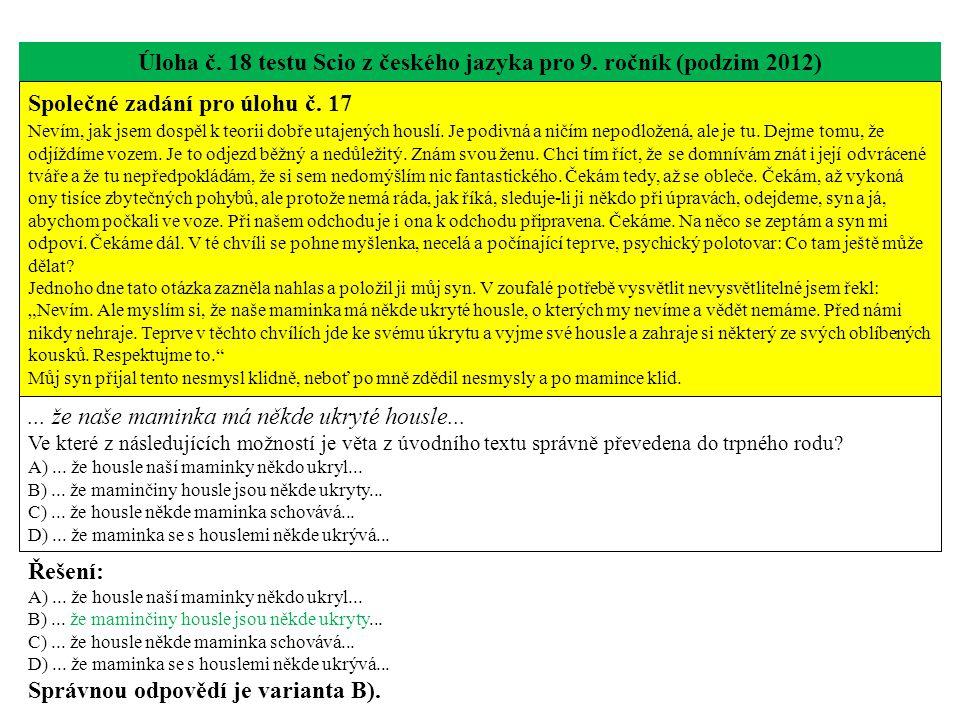 Úloha č. 18 testu Scio z českého jazyka pro 9. ročník (podzim 2012) Společné zadání pro úlohu č. 17 Nevím, jak jsem dospěl k teorii dobře utajených ho