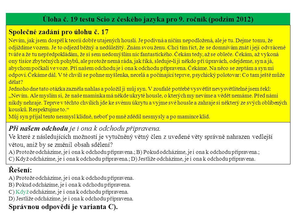 Úloha č. 19 testu Scio z českého jazyka pro 9. ročník (podzim 2012) Společné zadání pro úlohu č. 17 Nevím, jak jsem dospěl k teorii dobře utajených ho