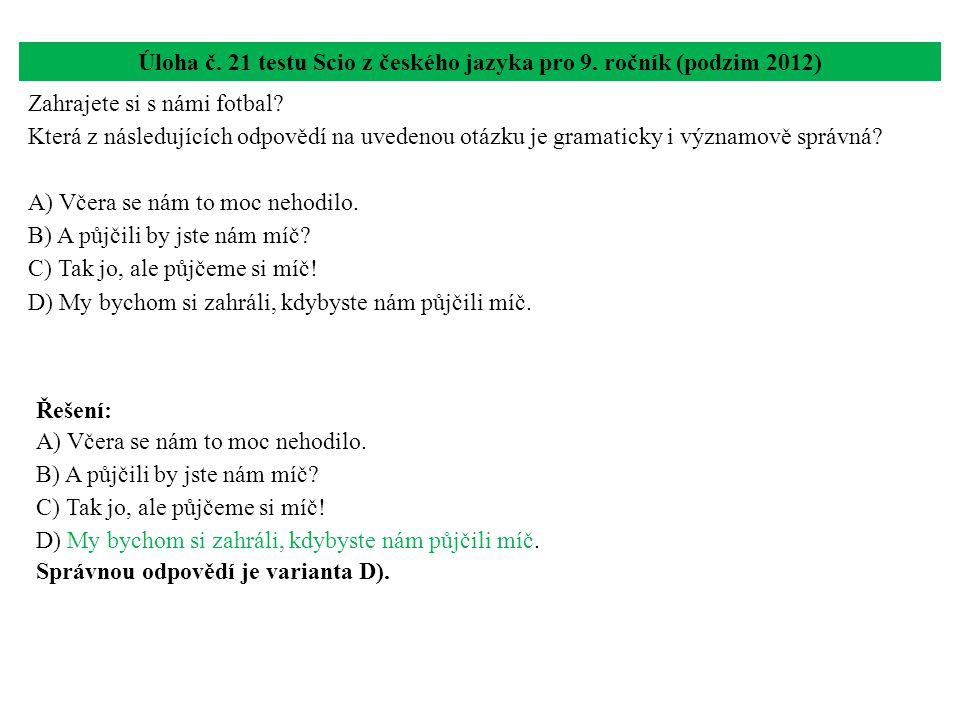 Úloha č. 21 testu Scio z českého jazyka pro 9. ročník (podzim 2012) Zahrajete si s námi fotbal? Která z následujících odpovědí na uvedenou otázku je g
