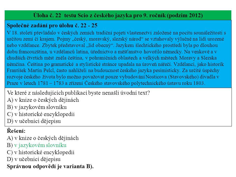 Úloha č. 22 testu Scio z českého jazyka pro 9. ročník (podzim 2012) Společné zadání pro úlohu č. 22 - 25 V 18. století převládalo v českých zemích tra